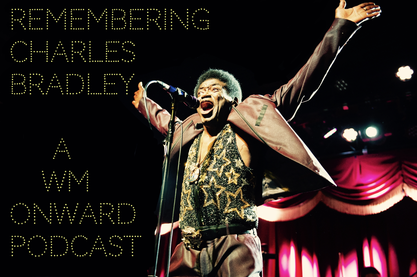 Remembering Charles BradleyThe Screaming Eagle Of Soul