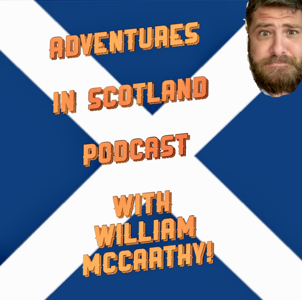 William McCarthy Podcast Scotland Edition!